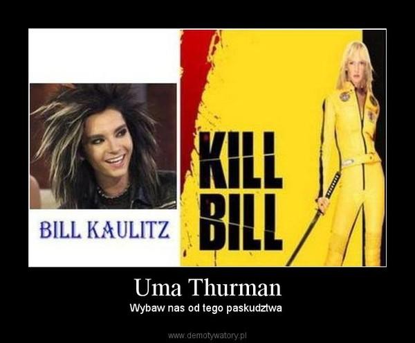 Uma Thurman – Wybaw nas od tego paskudztwa