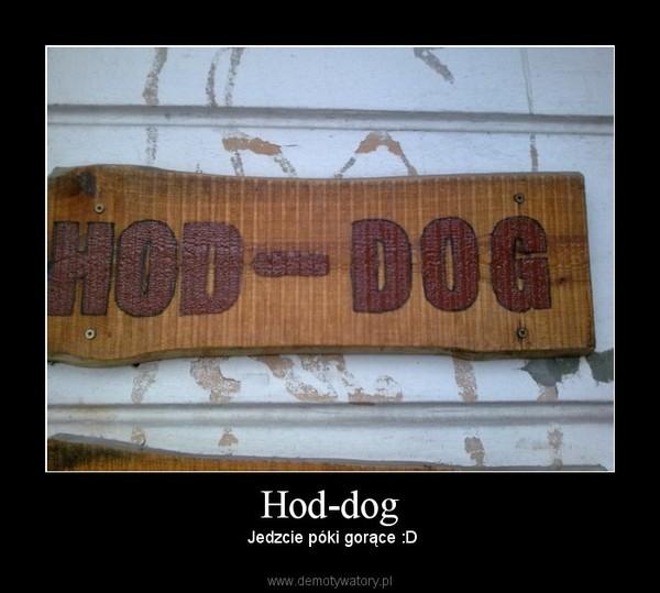 Hod-dog – Jedzcie póki gorące :D
