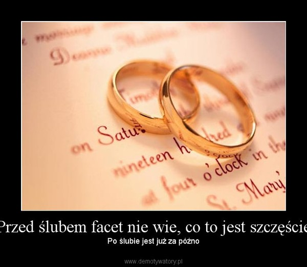 Przed ślubem facet nie wie, co to jest szczęście – Po ślubie jest już za późno
