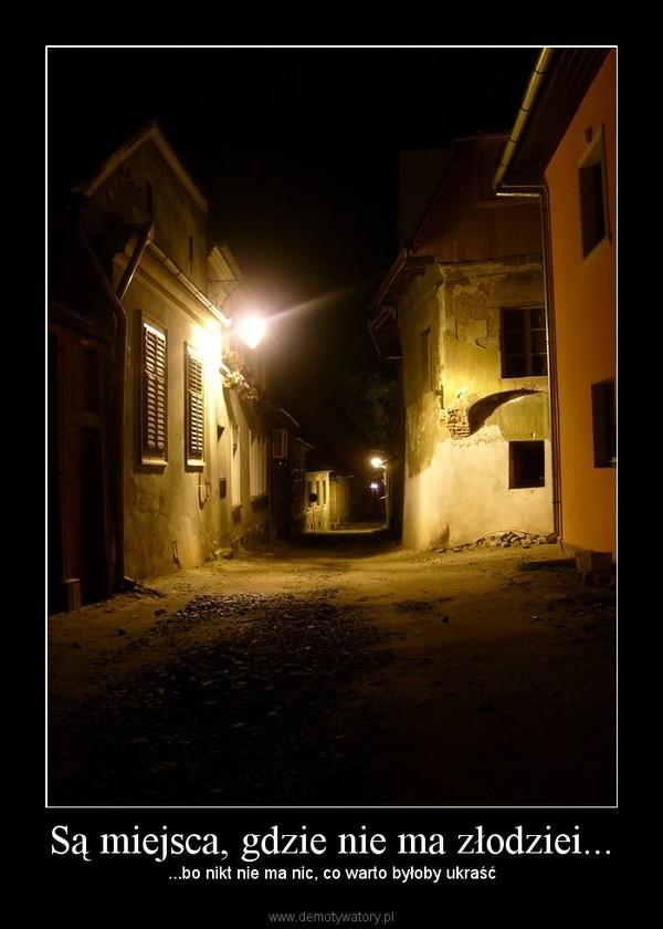 Są miejsca, gdzie nie ma złodziei... – ...bo nikt nie ma nic, co warto byłoby ukraść