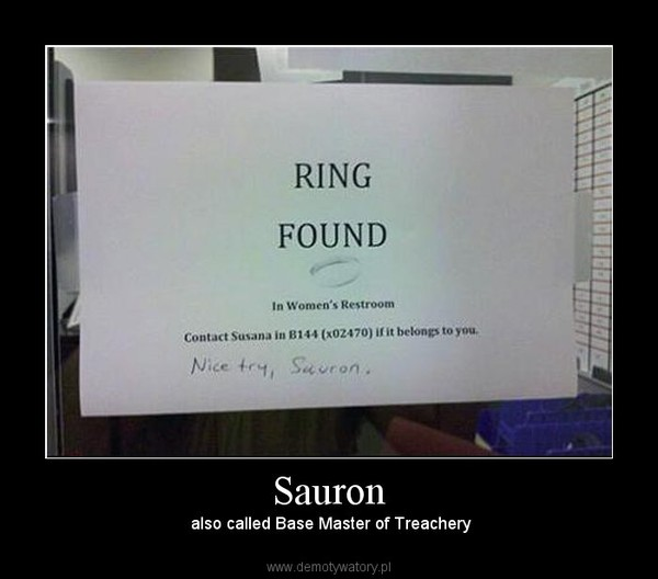 Sauron – also called Base Master of Treachery