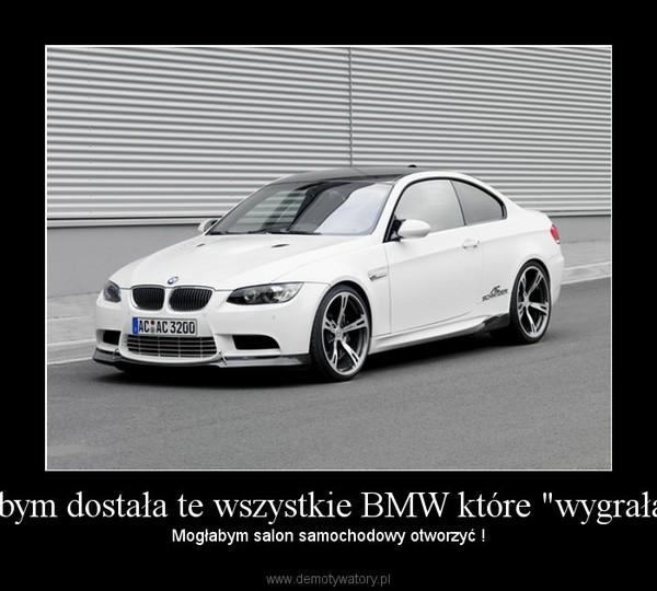 """Jakbym dostała te wszystkie BMW które """"wygrałam"""" – Mogłabym salon samochodowy otworzyć !"""
