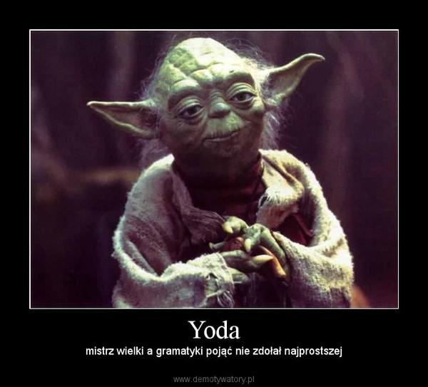 Yoda – mistrz wielki a gramatyki pojąć nie zdołał najprostszej
