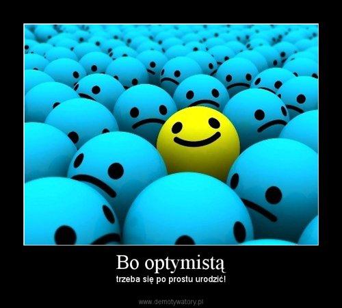 Bo optymistą