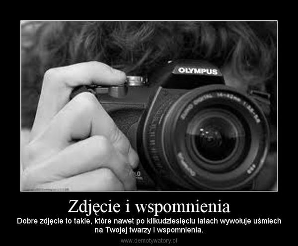 Zdjęcie i wspomnienia – Dobre zdjęcie to takie, które nawet po kilkudziesięciu latach wywołuje uśmiechna Twojej twarzy i wspomnienia.