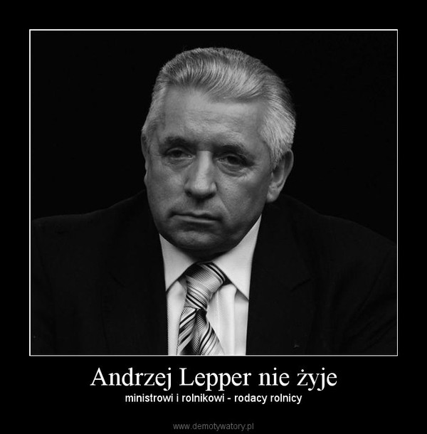 Andrzej Lepper nie żyje – ministrowi i rolnikowi - rodacy rolnicy