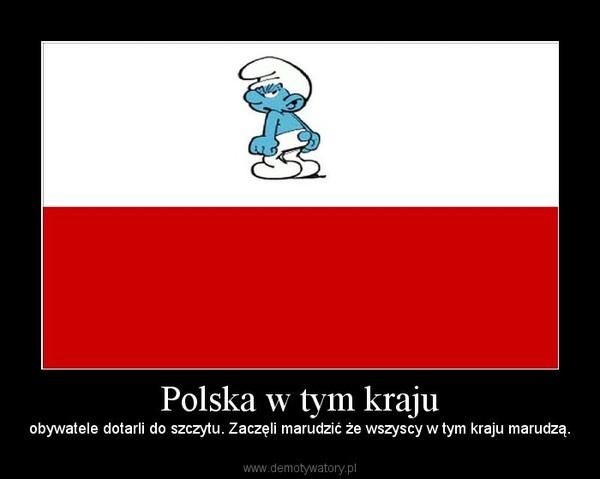 Polska w tym kraju – obywatele dotarli do szczytu. Zaczęli marudzić że wszyscy w tym kraju marudzą.