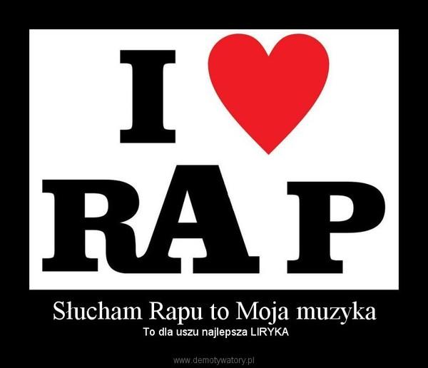 Słucham Rapu to Moja muzyka – To dla uszu najlepsza LIRYKA