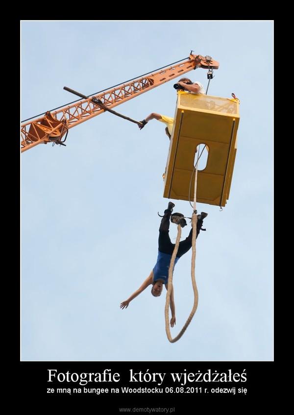 Fotografie  który wjeżdżałeś – ze mną na bungee na Woodstocku 06.08.2011 r. odezwij się