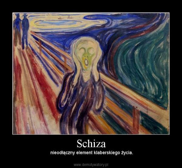 Schiza – nieodłączny element klaberskiego życia.