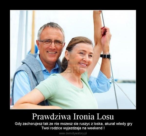 Prawdziwa Ironia Losu – Gdy zachorujesz tak ze nie mozesz sie ruszyc z loska, akurat wtedy gryTwoi rodzice wyjezdzaja na weekend !