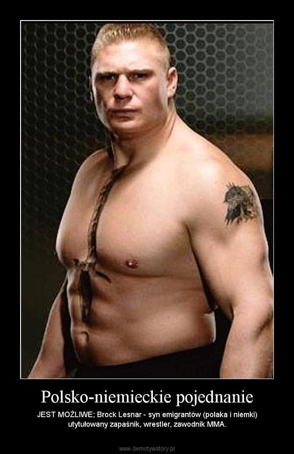 Polsko-niemieckie pojednanie – JEST MOŻLIWE; Brock Lesnar - syn emigrantów (polaka i niemki) utytułowany zapaśnik, wrestler, zawodnik MMA.