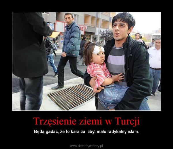 Trzęsienie ziemi w Turcji – Będą gadać, że to kara za  zbyt mało radykalny islam.