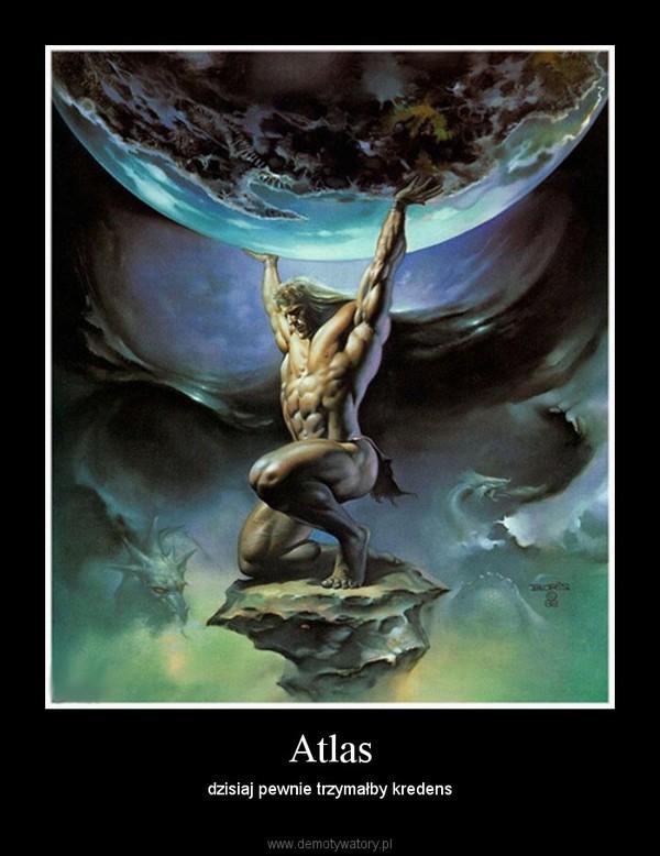 Atlas – dzisiaj pewnie trzymałby kredens