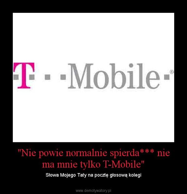 """""""Nie powie normalnie spierda*** nie ma mnie tylko T-Mobile"""" – Słowa Mojego Taty na pocztę głosową kolegi"""