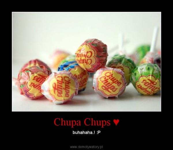 Chupa Chups ♥ – buhahaha.! :P