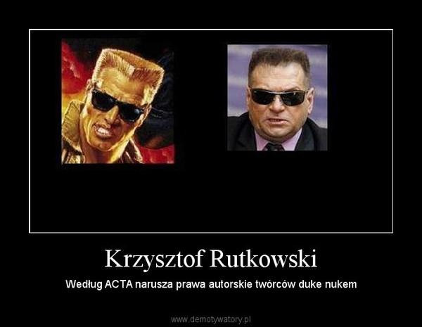 Krzysztof Rutkowski – Według ACTA narusza prawa autorskie twórców duke nukem