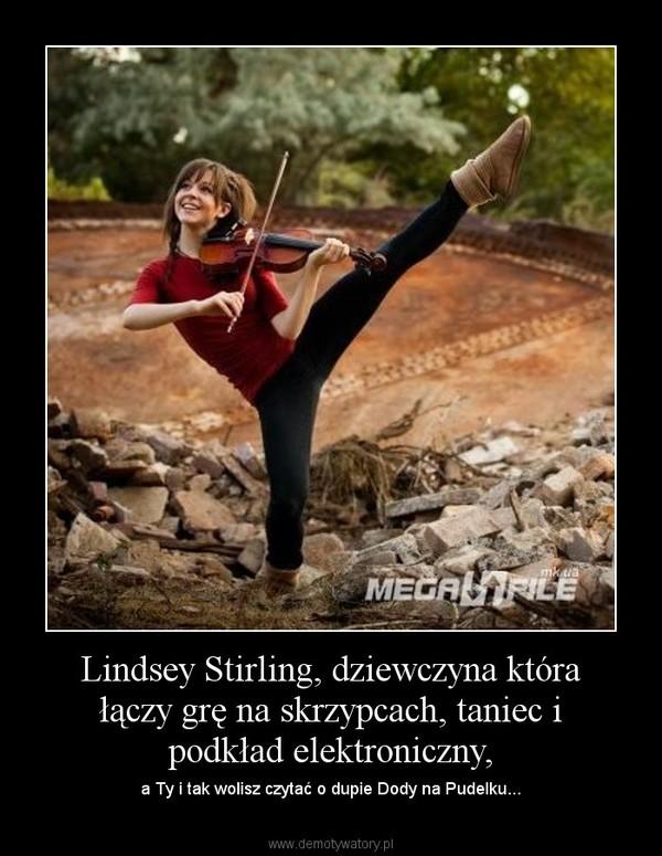 Lindsey Stirling, dziewczyna która łączy grę na skrzypcach, taniec i podkład elektroniczny, – a Ty i tak wolisz czytać o dupie Dody na Pudelku...
