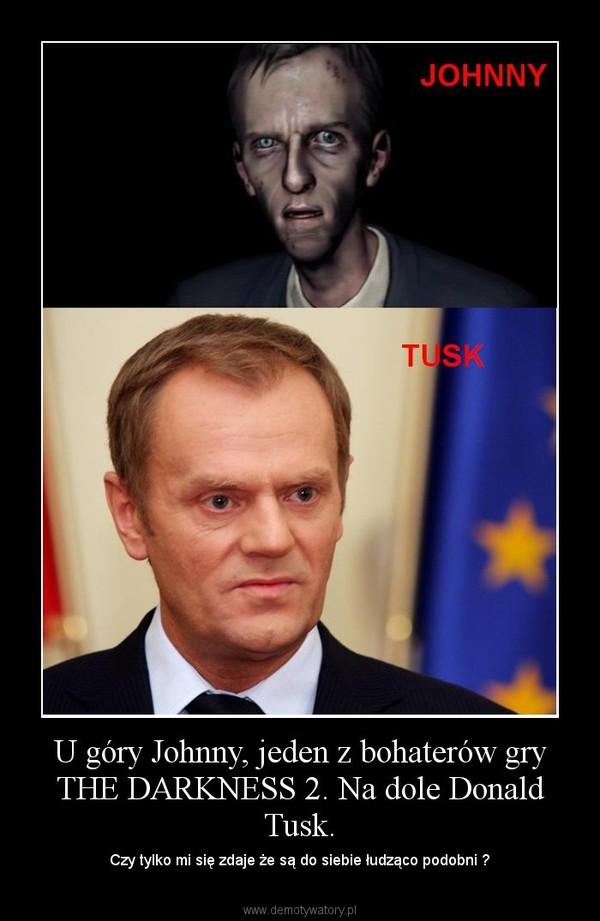 U góry Johnny, jeden z bohaterów gry THE DARKNESS 2. Na dole Donald Tusk. – Czy tylko mi się zdaje że są do siebie łudząco podobni ?