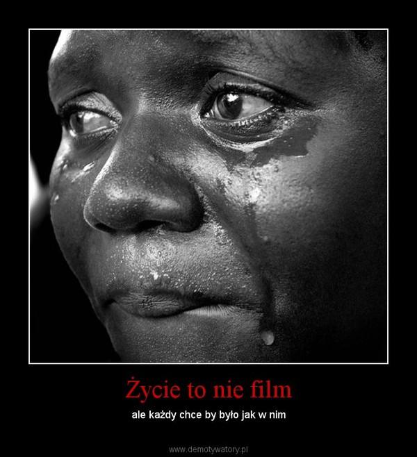 Życie to nie film – ale każdy chce by było jak w nim