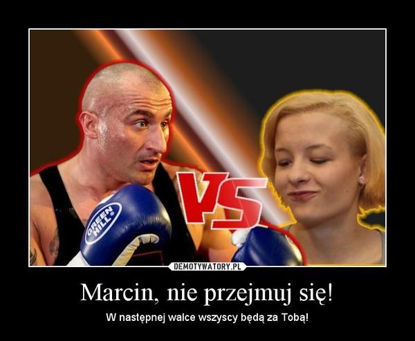 Marcin, nie przejmuj się! – W następnej walce wszyscy będą za Tobą!