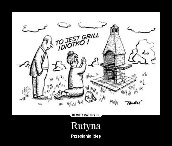 Rutyna – Przesłania ideę