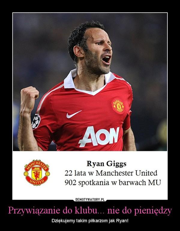 Przywiązanie do klubu... nie do pieniędzy – Dziękujemy takim piłkarzom jak Ryan!