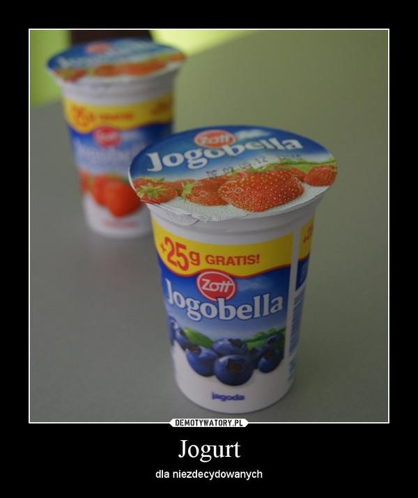 Jogurt – dla niezdecydowanych