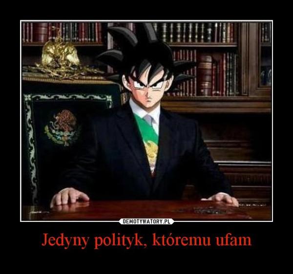 Jedyny polityk, któremu ufam –