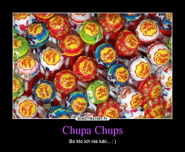 Chupa Chups – Bo kto ich nie lubi... : )