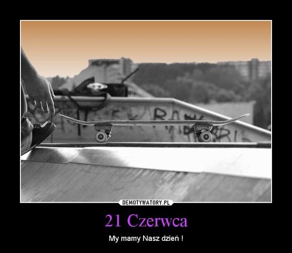 21 Czerwca – My mamy Nasz dzień !