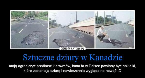 Sztuczne dziury w Kanadzie – mają ograniczyć prędkość kierowców, hmm to w Polsce powinny być naklejki, które zasłaniają dziurę i nawierzchnia wygląda na nową? :D