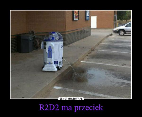 R2D2 ma przeciek –