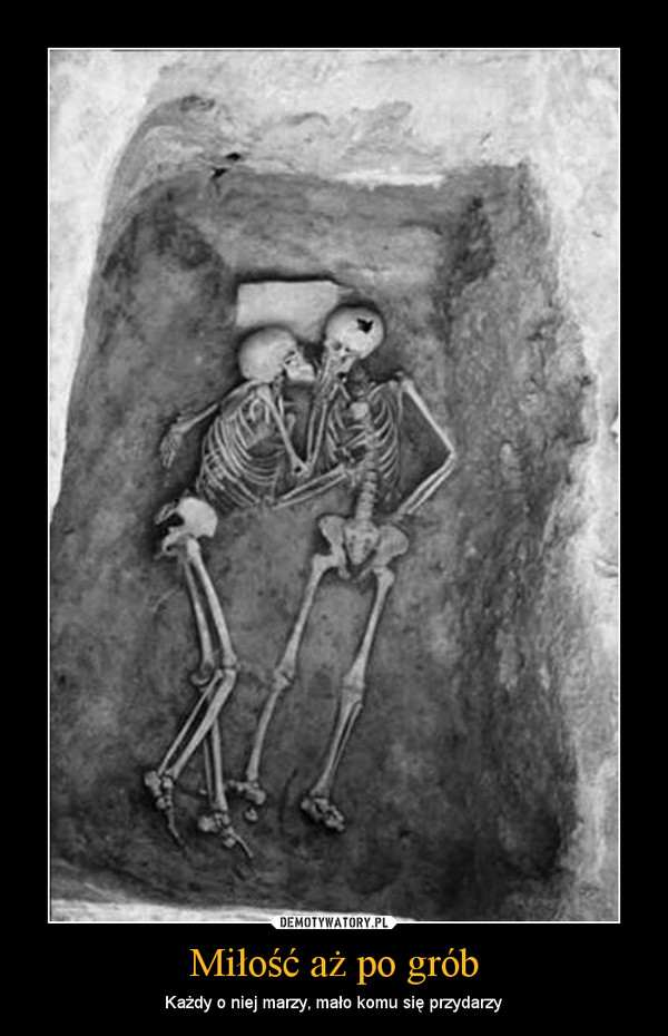 Miłość aż po grób – Każdy o niej marzy, mało komu się przydarzy