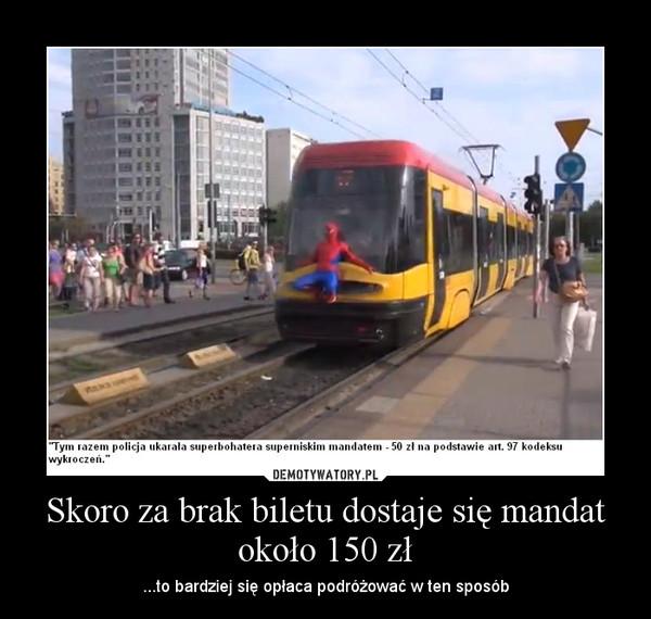 Skoro za brak biletu dostaje się mandat około 150 zł – ...to bardziej się opłaca podróżować w ten sposób