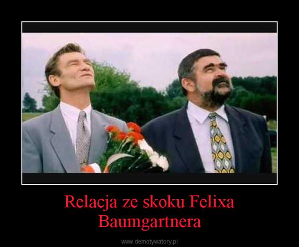 Relacja ze skoku Felixa Baumgartnera –