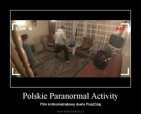 Polskie Paranormal Activity – Film krótkometrażowy duetu PuszCzaj