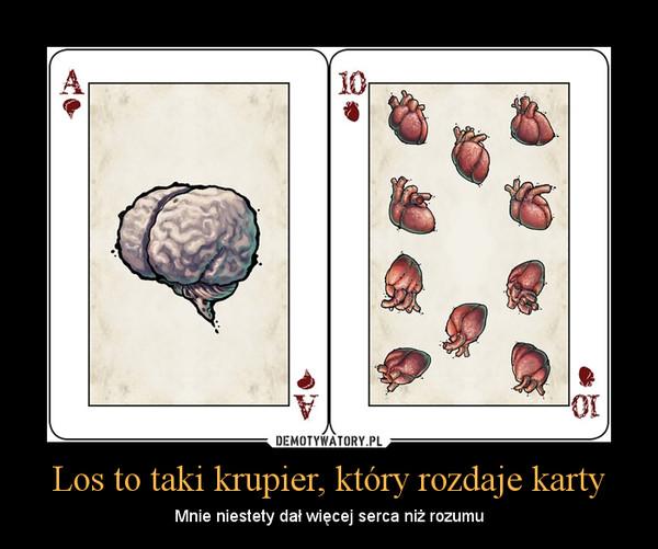 Los to taki krupier, który rozdaje karty – Mnie niestety dał więcej serca niż rozumu