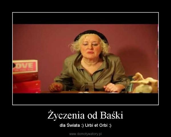 Życzenia od Baśki – dla Świata :) Urbi et Orbi :)