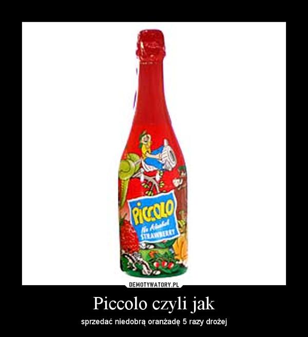 Piccolo czyli jak – sprzedać niedobrą oranżadę 5 razy drożej