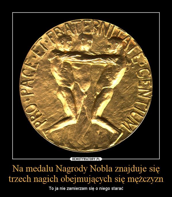 Na medalu Nagrody Nobla znajduje się trzech nagich obejmujących się mężczyzn – To ja nie zamierzam się o niego starać