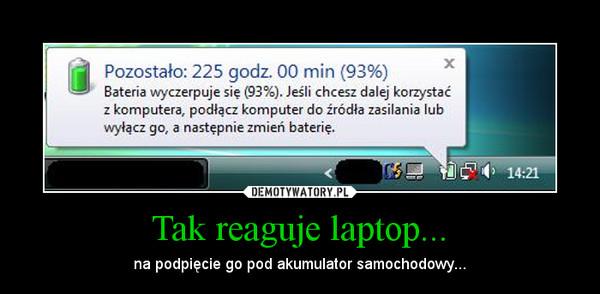 Tak reaguje laptop... – na podpięcie go pod akumulator samochodowy...