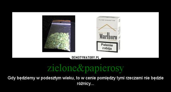 zielone&papierosy – Gdy będziemy w podeszłym wieku, to w cenie pomiędzy tymi rzeczami nie będzie różnicy...