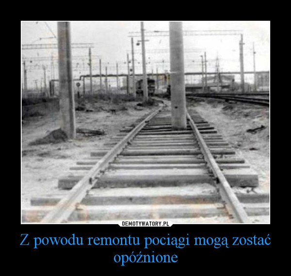 Z powodu remontu pociągi mogą zostać opóźnione –