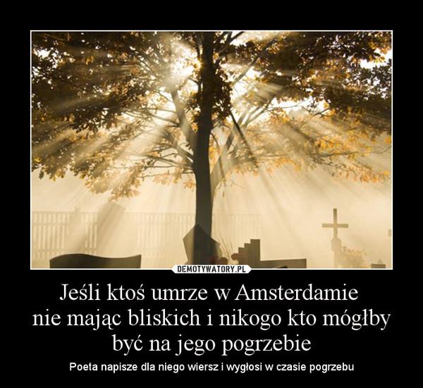 Jeśli Ktoś Umrze W Amsterdamie Nie Mając Bliskich I Nikogo
