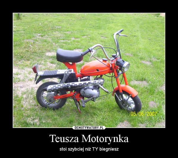 Teusza Motorynka – stoi szybciej niż TY biegniesz