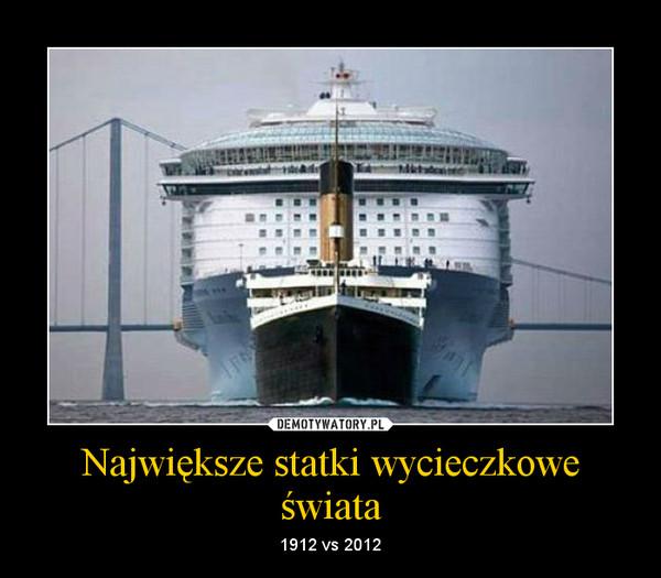 Największe statki wycieczkowe świata – 1912 vs 2012
