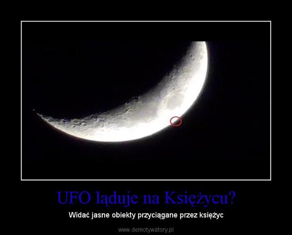 UFO ląduje na Księżycu? – Widać jasne obiekty przyciągane przez księżyc