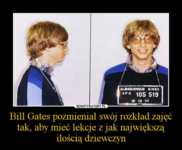 Bill Gates pozmieniał swój rozkład zajęć tak, aby mieć lekcje z jak największą ilością dziewczyn –