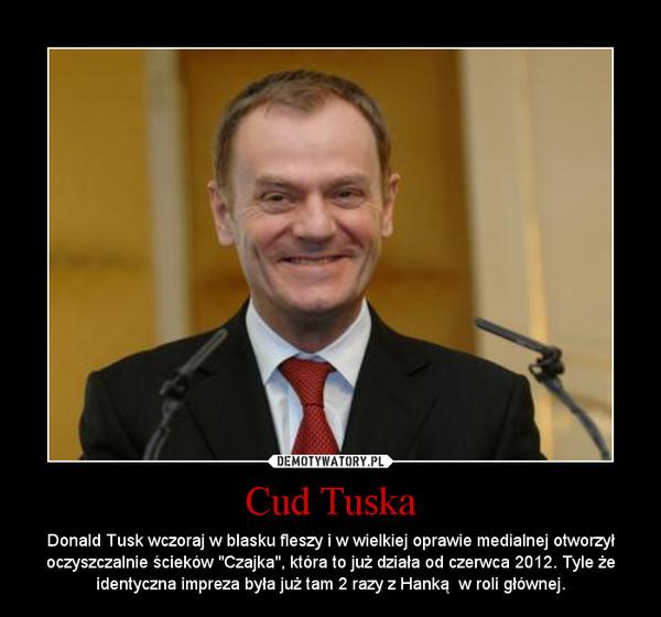 """Cud Tuska – Donald Tusk wczoraj w blasku fleszy i w wielkiej oprawie medialnej otworzył oczyszczalnie ścieków """"Czajka"""", która to już działa od czerwca 2012. Tyle że identyczna impreza była już tam 2 razy z Hanką  w roli głównej."""
